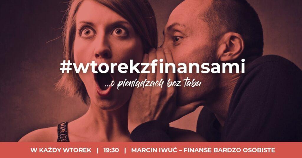 #wtorekzfinansami Marcin Iwuć Finanse Bardzo Osobiste
